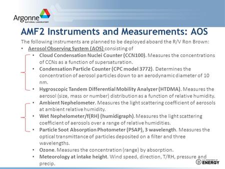 AMF2 Instruments and Measurements: AOS The following instruments are planned to be deployed aboard the R/V Ron Brown: Aerosol Observing System (AOS) consisting.