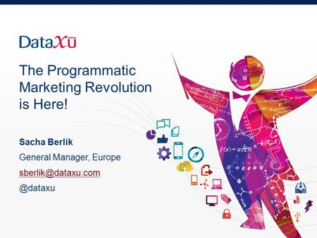 The Programmatic Marketing Revolution is Here! Sacha Berlik General Manager,