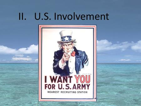 II. U.S. Involvement. E. Selective Service Act (May, 1917) A military draft of men ages 21-30. 2.8 million drafted 2 million volunteer.