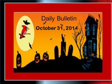 Daily Bulletin October 31, 2014. 2:30 – 4:00 College App Workshop Rm 405 2:30 – 4:00 ARC After School Tutoring Library IMIN ASSETS Tutoring Center 2:30.