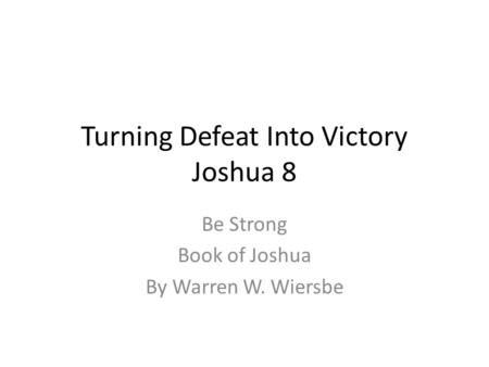 Turning Defeat Into Victory Joshua 8 Be Strong Book of Joshua By Warren W. Wiersbe.
