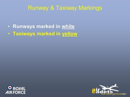 Runway & Taxiway Markings Runways marked in white Taxiways marked in yellow.