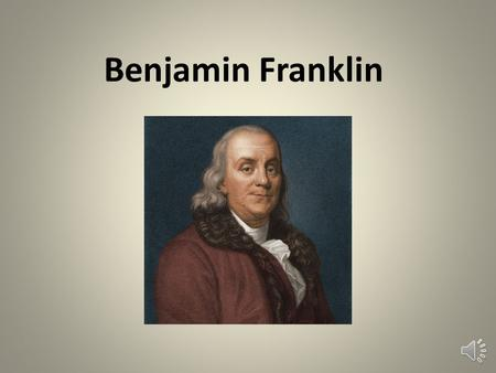 Benjamin Franklin Historical Understandings SS1H1 The student will read about and describe the life of historical figures in American history. a. Identify.