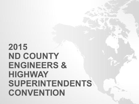 2015 ND COUNTY ENGINEERS & HIGHWAY SUPERINTENDENTS CONVENTION.