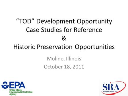 """TOD"" Development Opportunity Case Studies for Reference & Historic Preservation Opportunities Moline, Illinois October 18, 2011."