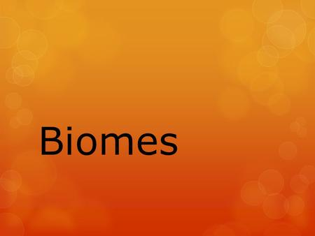 Biomes. What is a Biome?  Biomes are large regions characterized by a specific type of climate and certain types of plant and animal communities.  Each.