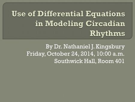 By Dr. Nathaniel J. Kingsbury Friday, October 24, 2014, 10:00 a.m. Southwick Hall, Room 401.
