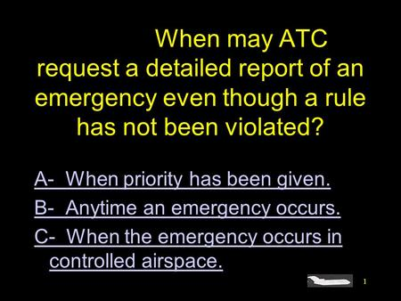 1 #4407. When may ATC request a detailed report of an emergency even though a rule has not been violated? A- When priority has been given. B- Anytime an.