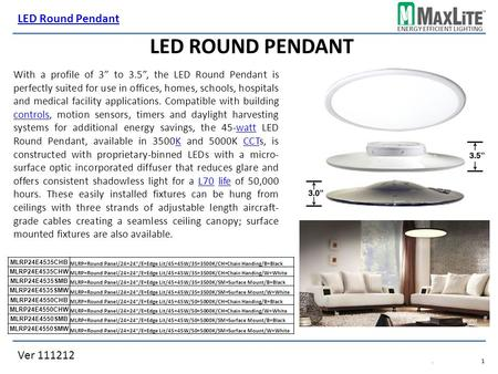 ENERGY EFFICIENT LIGHTING Ver 111212 LED Round Pendant.1.1 LED ROUND PENDANT MLRP24E4535CHB MLRP=Round Panel/24=24/E=Edge Lit/45=45W/35=3500K/CH=Chain.