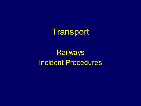 Transport Railways Incident Procedures. Aim To give students information about the emergency procedures to be adopted at incidents involving railways.