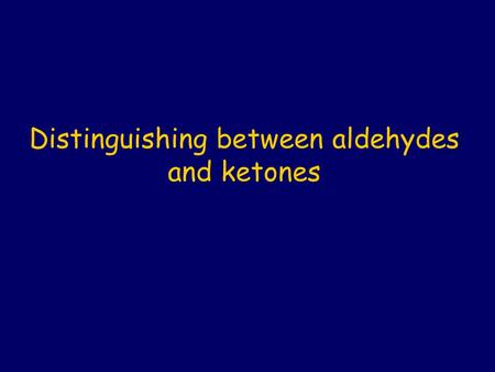 Distinguishing between aldehydes and ketones. Adehydes and ketones can be structural isomers of each other. Aldehydes are produced by the oxidation of.