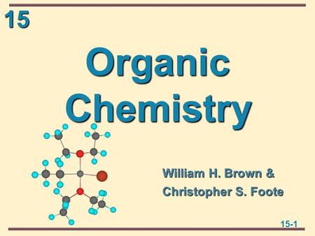 15 15-1 Organic Chemistry William H. Brown & Christopher S. Foote.
