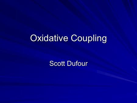 Oxidative Coupling Scott Dufour.