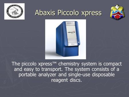 Abaxis Piccolo xpress The piccolo xpress™ chemistry system is compact and easy to transport. The system consists of a portable analyzer and single-use.