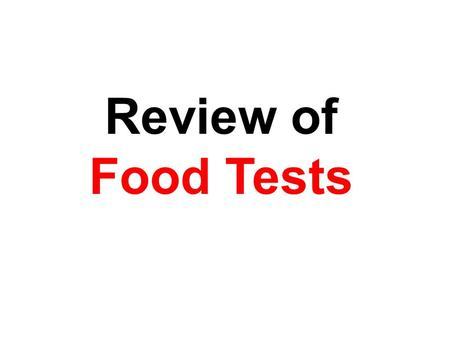 Review of Food Tests. USE OF INDICATORS Indicators are substances that detect the presence, absence or concentration of certain chemicals (food substances).