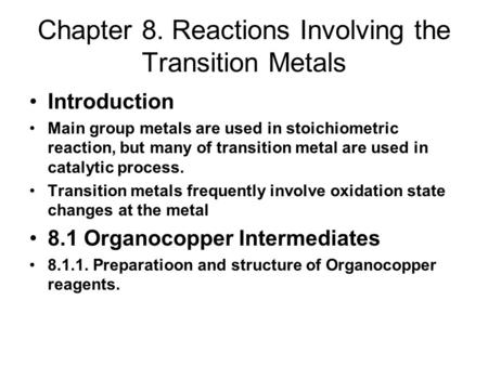 Chapter 8. Reactions Involving the Transition Metals Introduction Main group metals are used in stoichiometric reaction, but many of transition metal are.