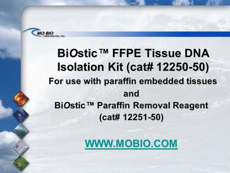 BiOstic™ FFPE Tissue DNA Isolation Kit (cat# 12250-50) For use with paraffin embedded tissues For use with paraffin embedded tissuesand BiOstic™ Paraffin.