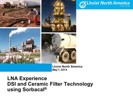 LNA Experience DSI and Ceramic Filter Technology using Sorbacal ® Lhoist North America May 1, 2014.