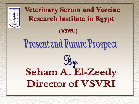Since 1903 the VSVRI has been established on an area of about 23 square hectares in the Red Mountain area of the Abbassia district, east Cairo. The.