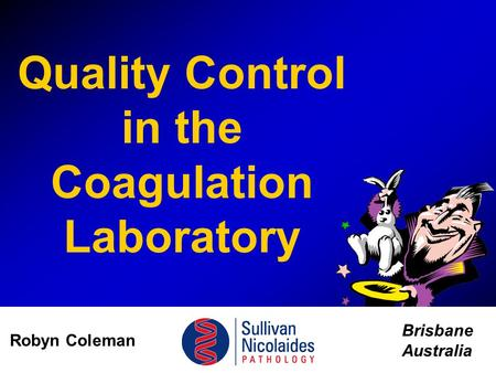 Quality Control in the Coagulation Laboratory Brisbane Australia Robyn Coleman.