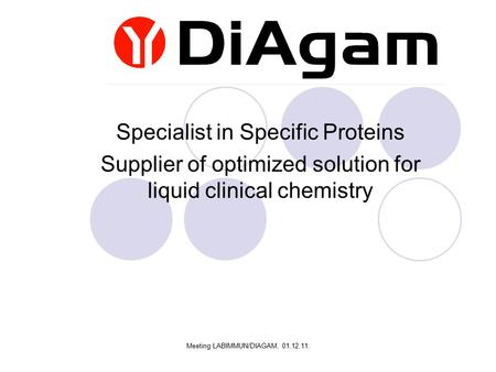 Meeting LABIMMUN/DIAGAM. 01.12.11. Specialist in Specific Proteins Supplier of optimized solution for liquid clinical chemistry.
