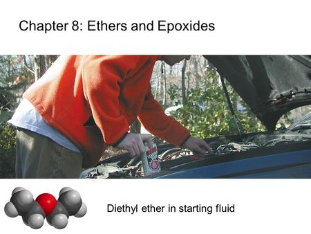 Chapter 8: Ethers and Epoxides Diethyl ether in starting fluid.
