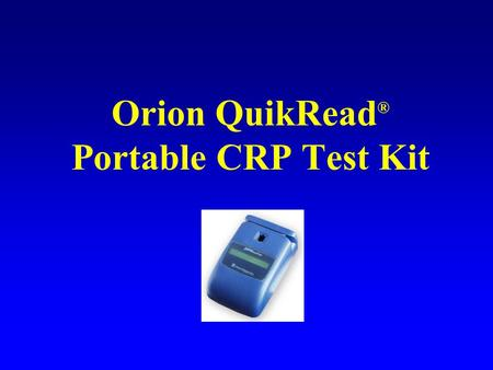 Orion QuikRead ® Portable CRP Test Kit. Supplies QuikRead ® 101 instrument Magnetic calibrator card Blood Capillary tubes with plungers (20 uL) Cuvettes.