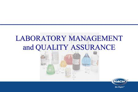 "LABORATORY MANAGEMENT and QUALITY ASSURANCE. Introduction ""The analytical laboratory provides qualitative and quantitative data for use in decision-making."