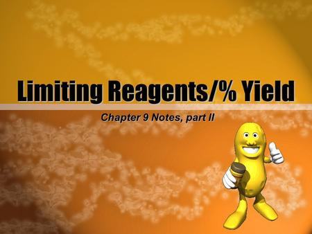 Limiting Reagents/% Yield Chapter 9 Notes, part II.