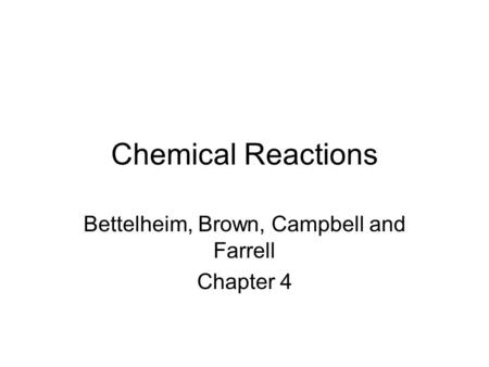 Chemical Reactions Bettelheim, Brown, Campbell and Farrell Chapter 4.