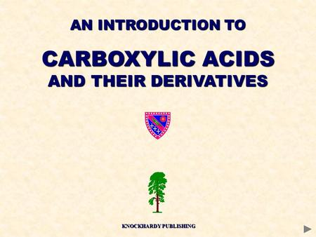 AN INTRODUCTION TO CARBOXYLIC ACIDS AND THEIR DERIVATIVES KNOCKHARDY PUBLISHING.
