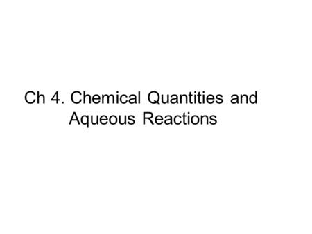 Ch 4. Chemical Quantities and Aqueous Reactions. CH 4 (g) + 2O 2 (g) → CO 2 (g) + 2H 2 O (g) 1 mol2 mol1 mol2 mol Stoichiometry of the reaction FIXED.
