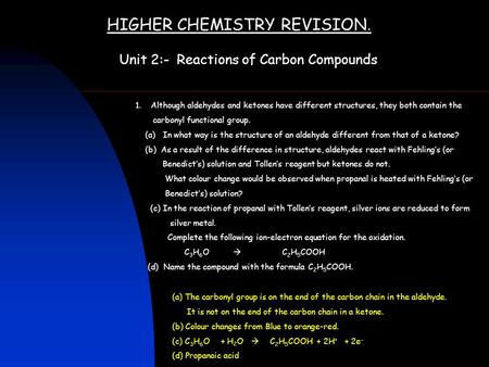 HIGHER CHEMISTRY REVISION. Unit 2:- Reactions of Carbon Compounds 1. Although aldehydes and ketones have different structures, they both contain the carbonyl.