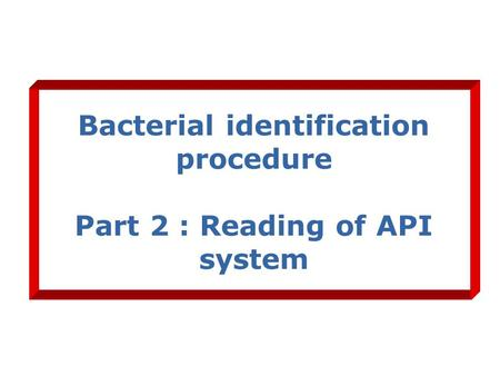 Bacterial identification procedure Part 2 : Reading of API system