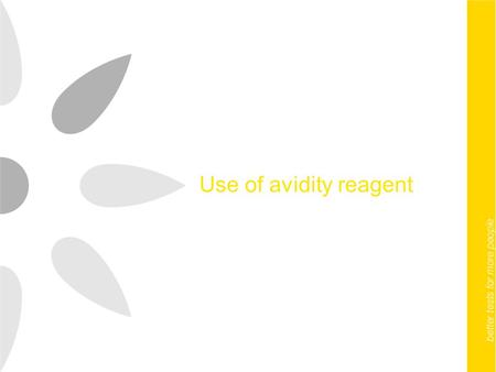 Use of avidity reagent. Panbio Buffered Avidity Reagent Mild protein-denaturing solution that may be useful in differentiating recent infections from.