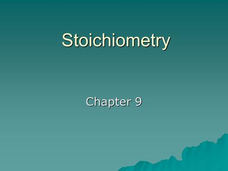 "Stoichiometry Chapter 9 Stoichiometry  Greek for ""measuring elements""  The calculations of quantities in chemical reactions based on a balanced equation."