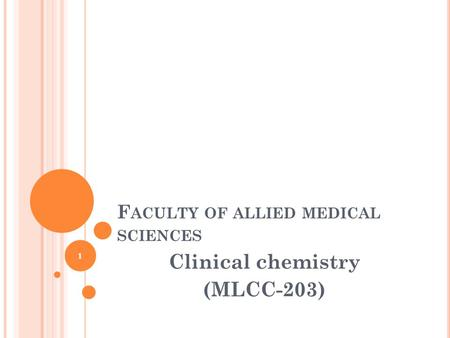 F ACULTY OF ALLIED MEDICAL SCIENCES Clinical chemistry (MLCC-203) 1.