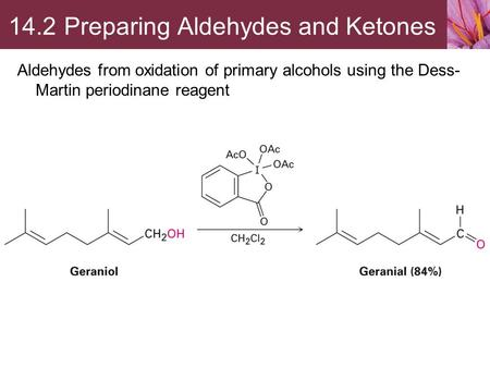 Aldehydes from oxidation of primary alcohols using the Dess- Martin periodinane reagent 14.2 Preparing Aldehydes and Ketones.