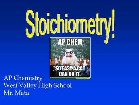 AP Chemistry West Valley High School Mr. Mata.