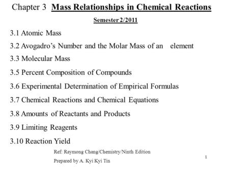 Chapter 3 Mass Relationships in Chemical Reactions Semester 2/2011 3.1 Atomic Mass 3.2 Avogadro's Number and the Molar Mass of an element 3.3 Molecular.