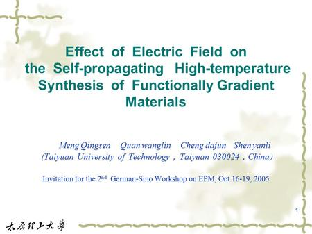 1 Effect of Electric Field on the Self-propagating High-temperature Synthesis of Functionally Gradient Materials Meng Qingsen Quan wanglin Cheng dajun.