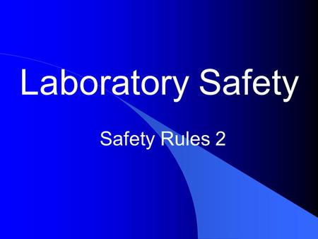 Laboratory Safety Safety Rules 2. 1. Be prepared to work when you arrive at the laboratory. Familiarize yourself with the lab procedures before beginning.