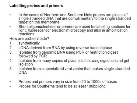 Labelling probes and primers In the cases of Northern and Southern blots probes are pieces of single stranded DNA that are complimentary to the single.