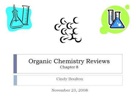 Organic Chemistry Reviews Chapter 8 Cindy Boulton November 23, 2008.