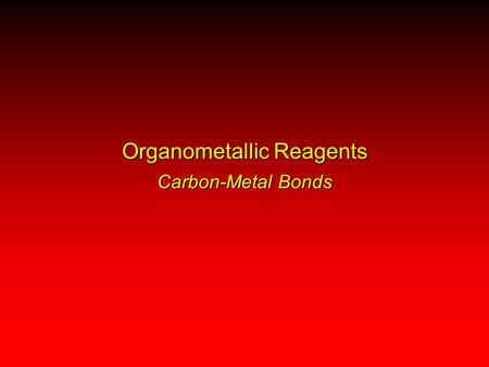 Organometallic Reagents Carbon-Metal Bonds. RX ++++ ––––RM –––– ++++ Nucleophilic carbon.