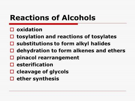 Reactions of Alcohols  oxidation  tosylation and reactions of tosylates  substitutions to form alkyl halides  dehydration to form alkenes and ethers.