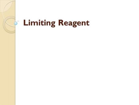 Limiting Reagent. Did you know? Hydrogen is the most abundant element in the Universe…it makes up about 75% of it. So far, all of the examples and equations.