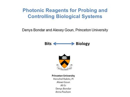 Photonic Reagents for Probing and Controlling Biological Systems Denys Bondar and Alexey Goun, Princeton University Princeton University Herschel Rabitz,