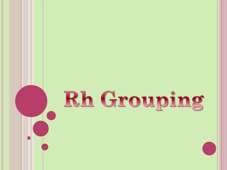 P RACTICAL A SPECTS OF R H G ROUPING Rh grouping in routine use for donors and patients involves testing for Rh (D) antigen only However tests for other.