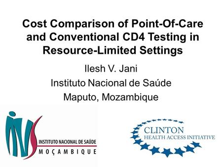 Cost Comparison of Point-Of-Care and Conventional CD4 Testing in Resource-Limited Settings Ilesh V. Jani Instituto Nacional de Saúde Maputo, Mozambique.